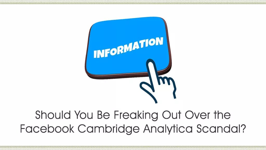 Should You Be Freaking Out Over the Facebook Cambridge Analytica