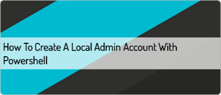 How To Create a Local Admin Account with Powershell | Scripting Library