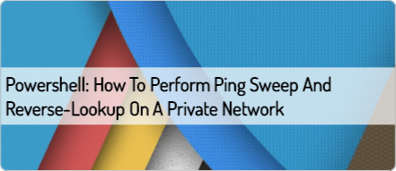 powershell-how-to-perform-ping-sweep-and-reverse-lookup-on-a-private-network