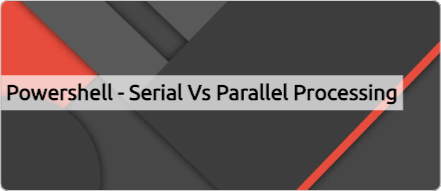 Powershell - Serial vs Parallel Processing