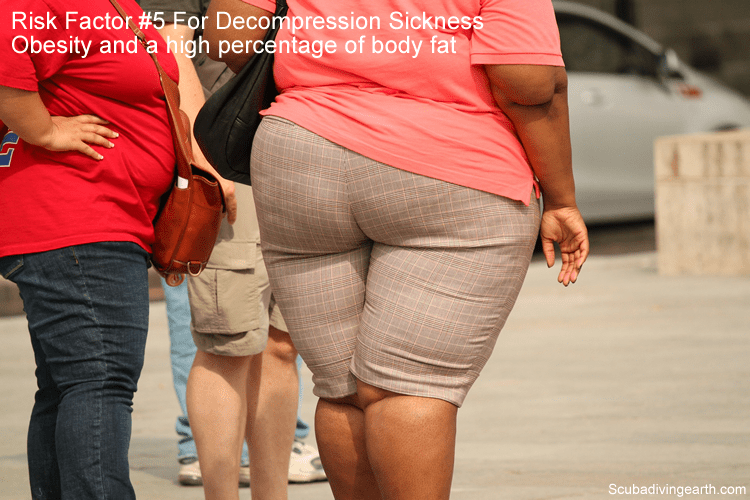#5 Decompression Sickness Risk Factor - Obesity and a high percentage of body fat