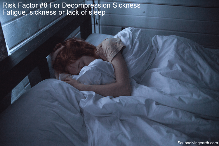 Risk Factor #8 For Decompression Sickness - Fatigue, sickness or lack of sleep
