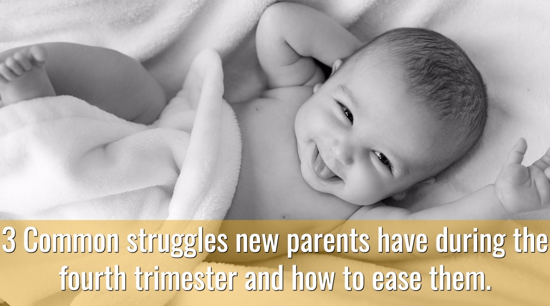 3 Common struggles new parents have during the fourth trimester and how to ease them