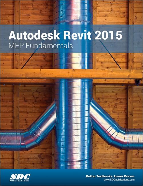 Autodesk Revit 2015 MEP Fundamentals Book ISBN 9781585038886  SDC Publications