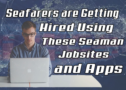 Seafarers are Getting Hired Using These Seaman Jobsites and Apps