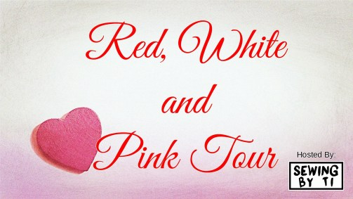 Red White and Pink Blog Tour hosted by Sewing by Ti