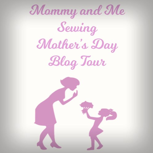 Mommy and Me Sewing Mother's Day Blog Tour