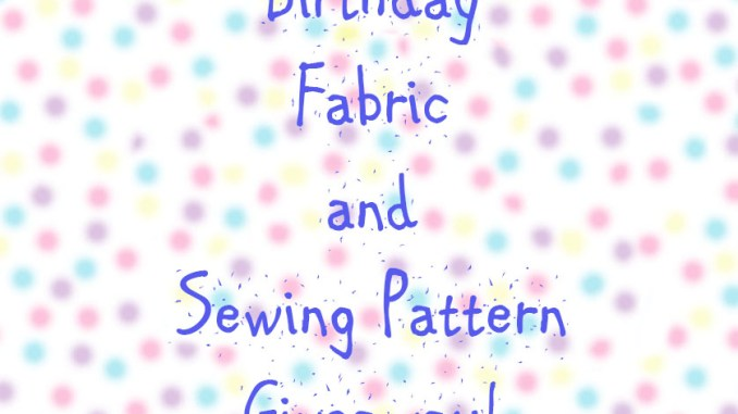 Birthday Fabric and Sewing Pattern Giveaway Seams Sew Lo