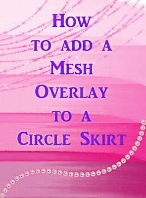 How to Add a Mesh Overlay to a Circle Skirt