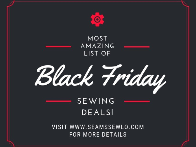 Most Amazing List of Black Friday Sewing Deals!