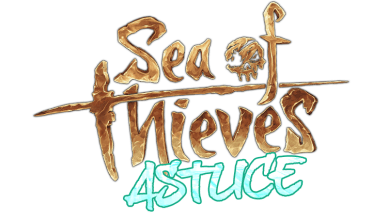 ASTUCES SEA OF THIEVES