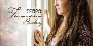 """Francisca Beatriz lança o CD """"Tempo"""", terceiro álbum de sua carreira"""