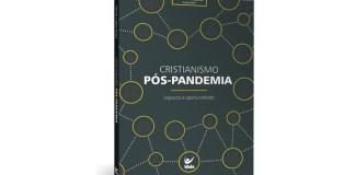 Cristianismo Pós-Pandemia - Impacto e oportunidades, obra organizada por Neriel Lopez