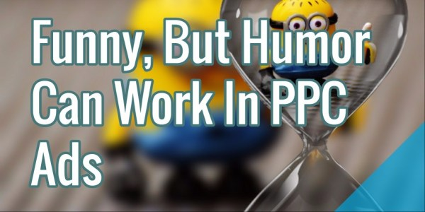 Funny: Humor Can Work In PPC Ads