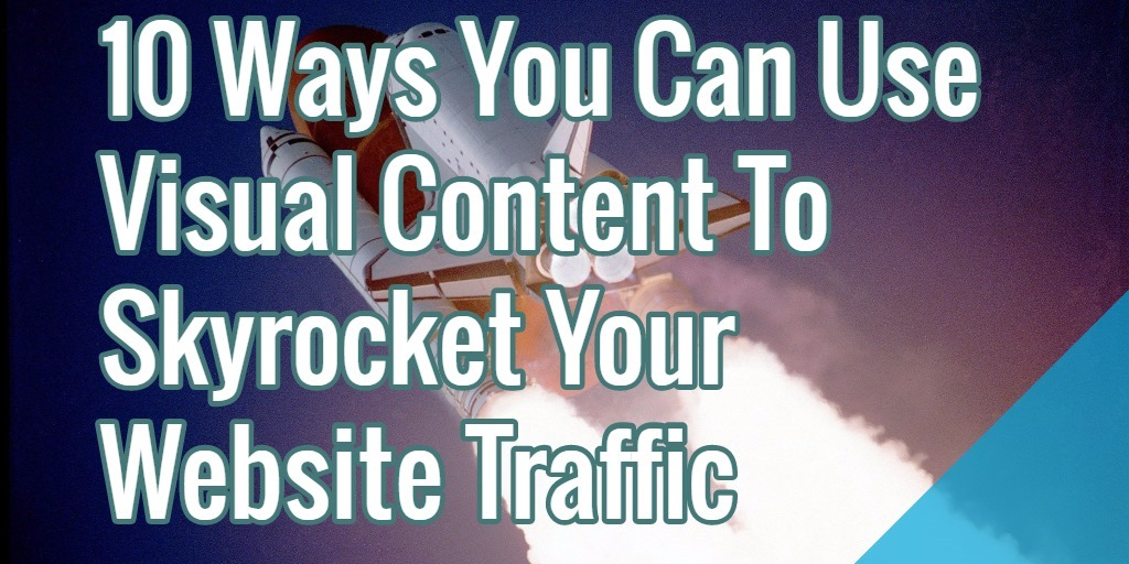 10 Ways You Can Use Visual Content To Skyrocket Your ...