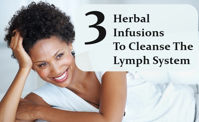 Herbal Infusions To Cleanse The Lymph System