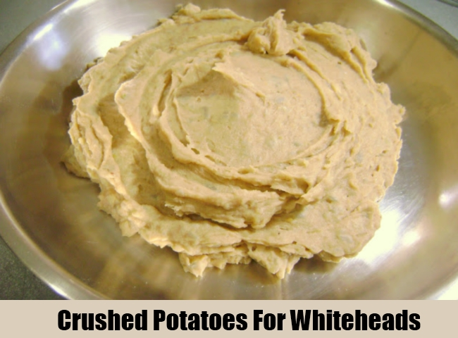 Crushed Potatoes For Whiteheads