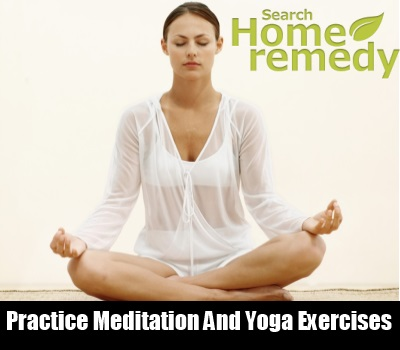 Practice Meditation and Yoga Exercises