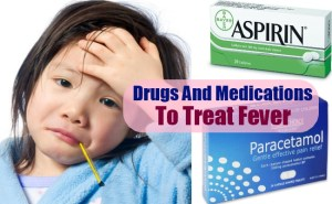 Drugs And Medications To Treat Fever