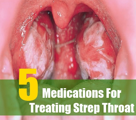 5 Drugs And Medications For Treating Strep Throat