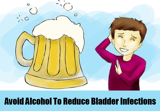 Avoid Alcohol To Reduce Bladder Infections