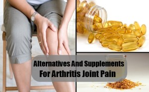 Best Alternatives And Supplements For Arthritis Joint Pain