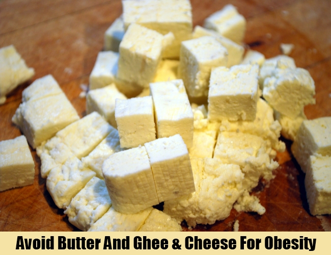 Avoid Butter And Ghee & Cheese For Obesity