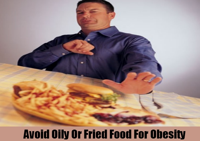 Avoid Oily Or Fried Food For Obesity