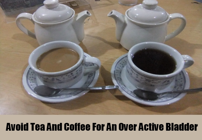 Avoid Tea And Coffee For An Over Active Bladder