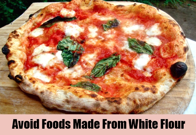 Avoid Foods Made From White Flour