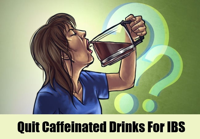 Quit Caffeinated Drinks For IBS