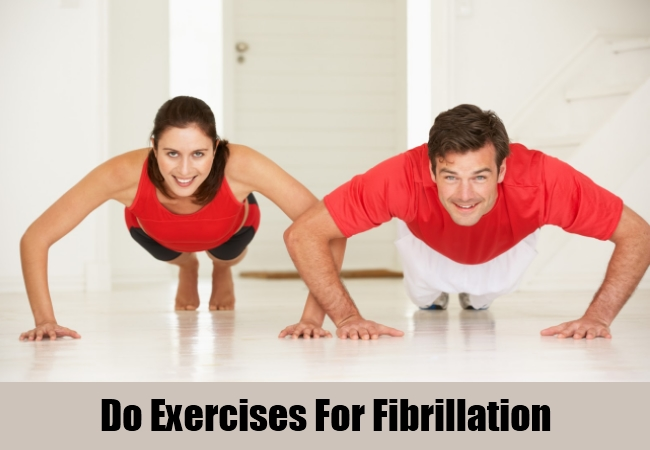 Do Exercises For Fibrillation