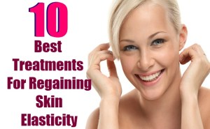 10 Best Treatments For Regaining Skin Elasticity