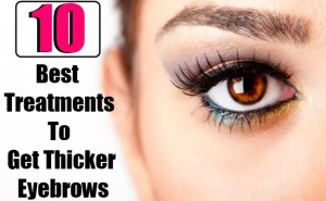 10 Best Treatments To Get Thicker Eyebrows