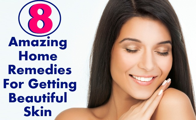8 Amazing Home Remedies For Getting Beautiful Skin