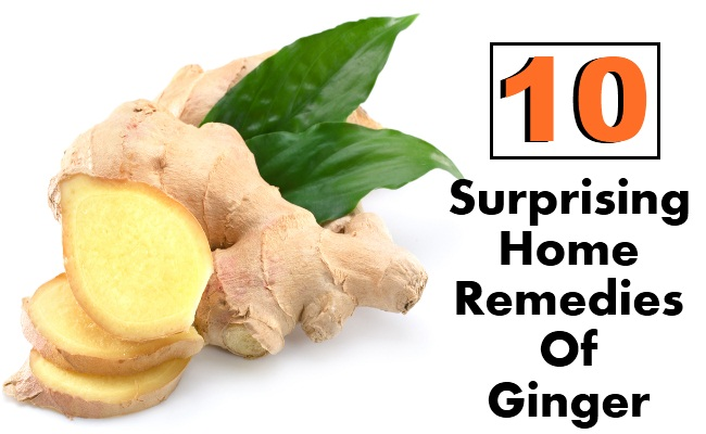 10 Surprising Home Remedies Of Ginger