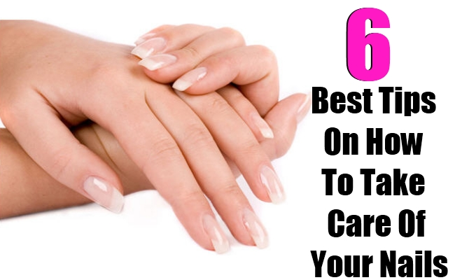6 Best Tips On How To Take Care Of Your Nails