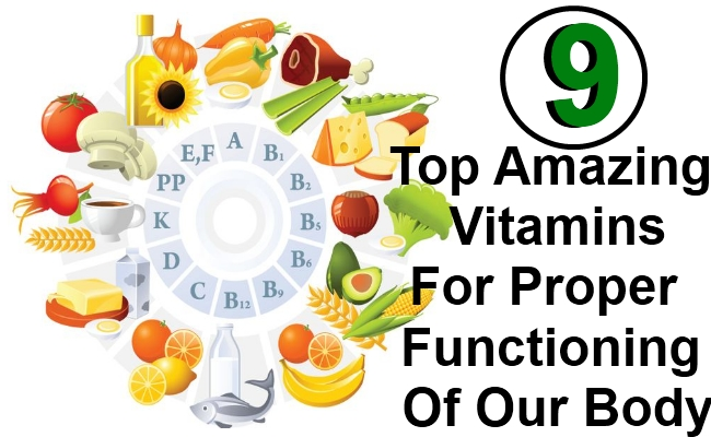 9 Top Amazing Vitamins For Proper Functioning Of Our Body