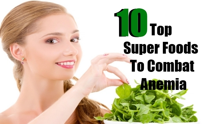 10 Top Superfoods To Combat Anemia