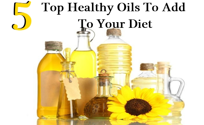 5 Top Healthy Oils To Add To Your Diet