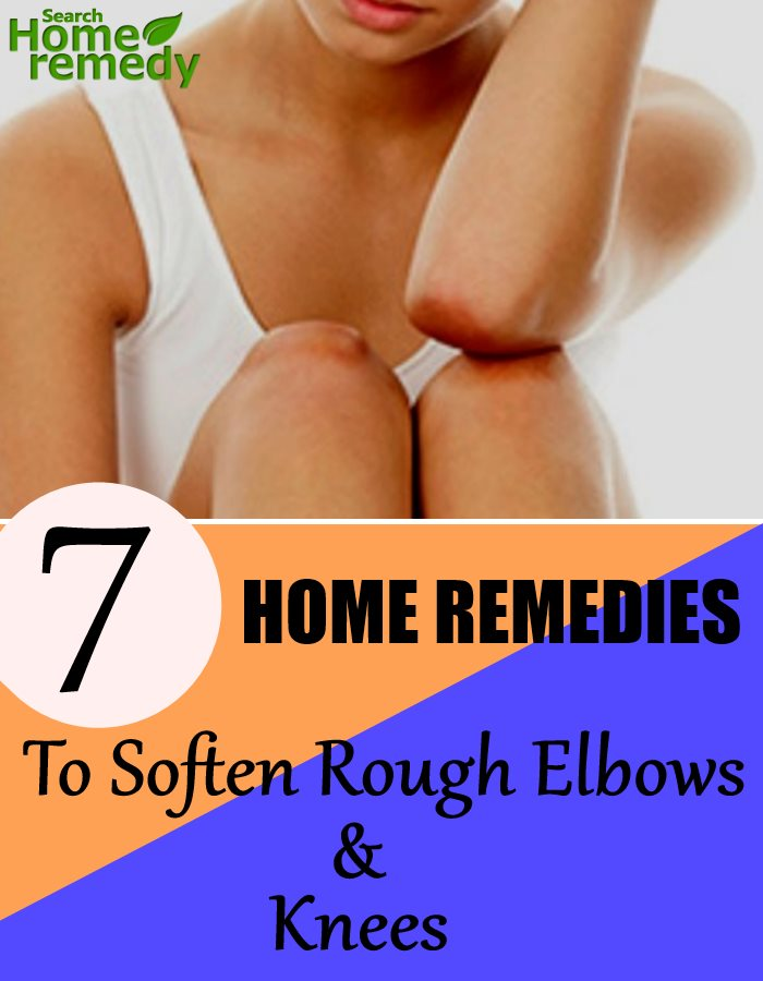 7 Home Remedies To Soften Rough Elbows And Knees