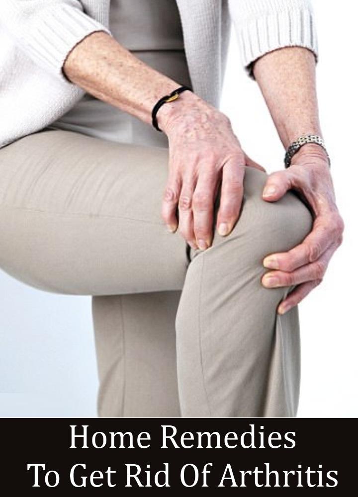 Remedies To Get Rid Of Arthritis