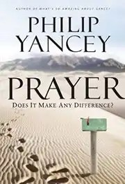 Phillip Yancy - Prayer, Does it Make Any Difference