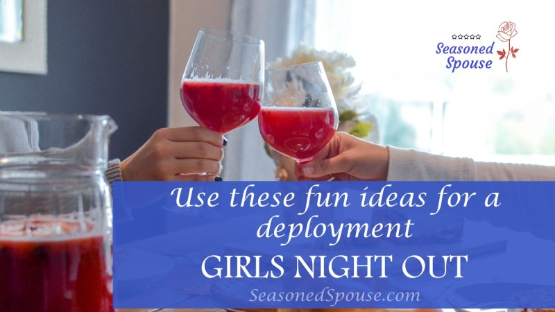 Use these tips to plan girls night out during deployment.