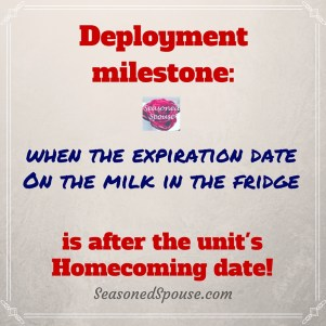 Deployment is almost over if your groceries expire AFTER the troops come home!