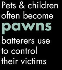 Pets & children often become pawns batterers use to control their victims