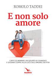 """- Romolo Taddei - E NON SOLO AMORE, l'arte di animare un gruppo di fidanzati e giovane coppie alla luce di """"Amoris laetitia"""