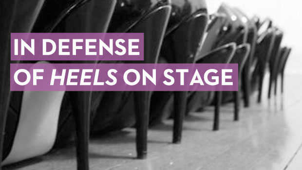 In Defense of Wearing Heels on Stage
