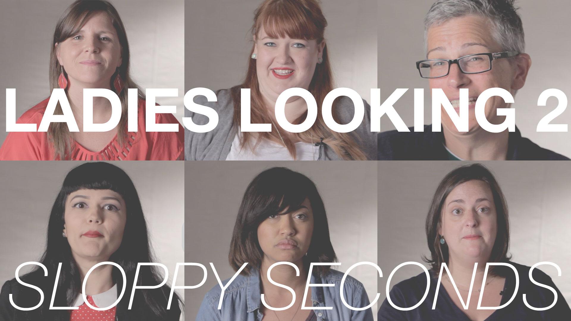 Ladies Looking 2: Sloppy Seconds [NSFW]