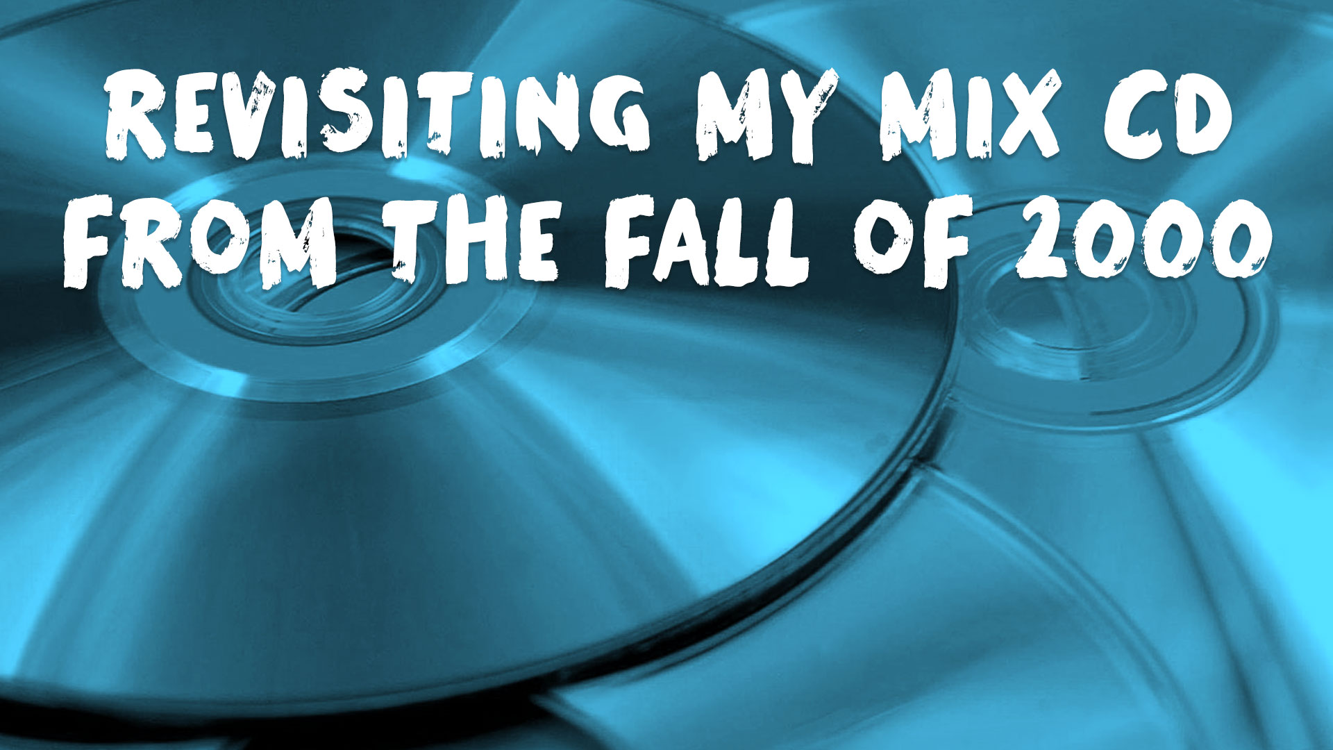 Ladies, Leave Your Man at Home: Revisiting My Fall 2000 Mix CD
